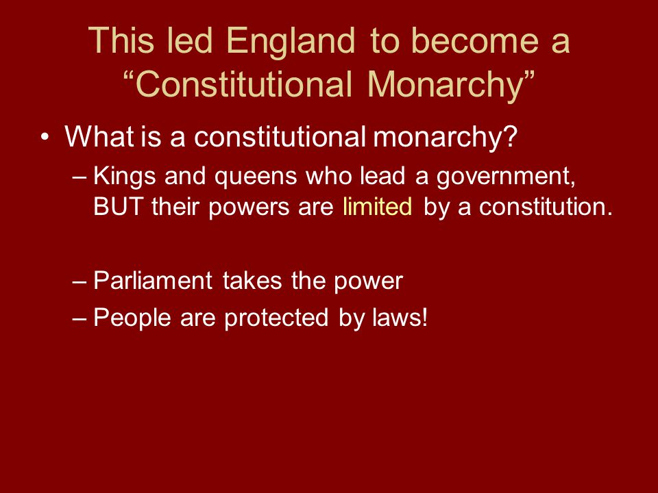 This led England to become a Constitutional Monarchy