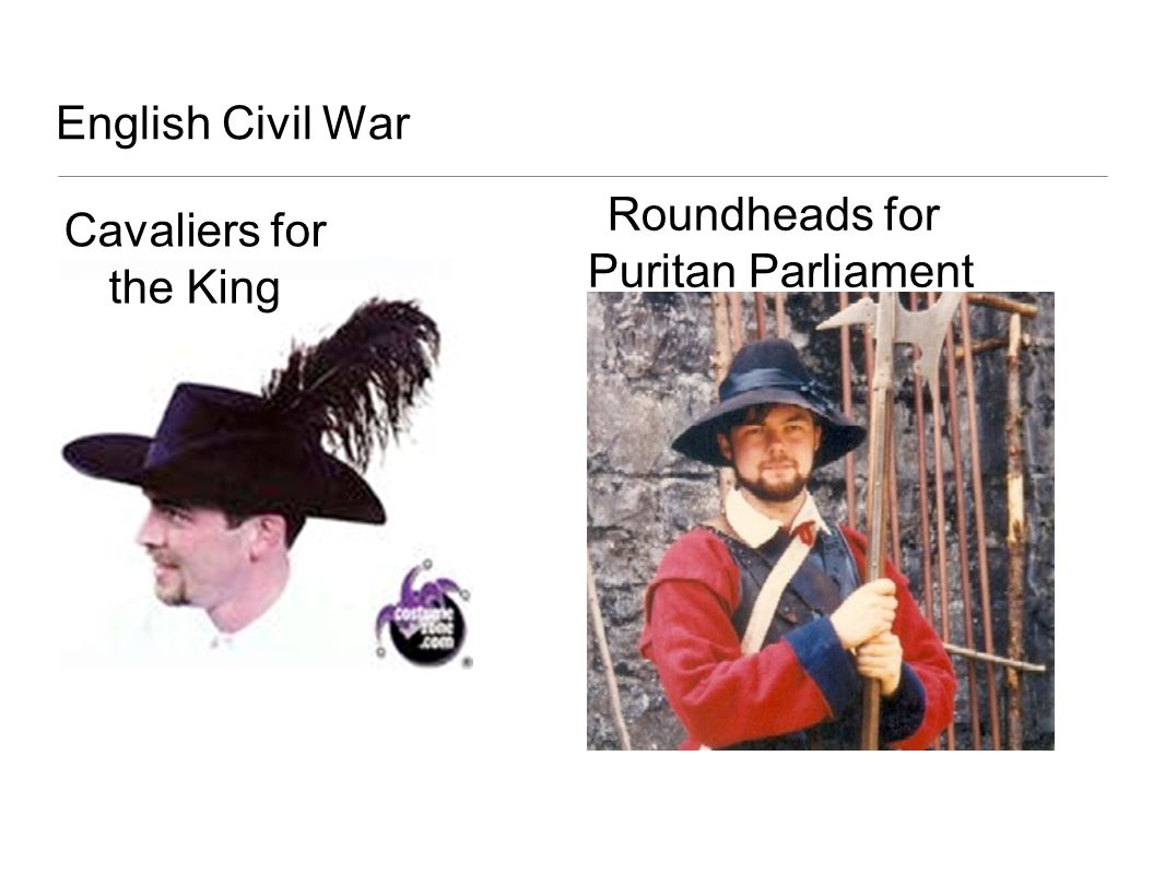 English Civil War Roundheads for Puritan Parliament Cavaliers for the King