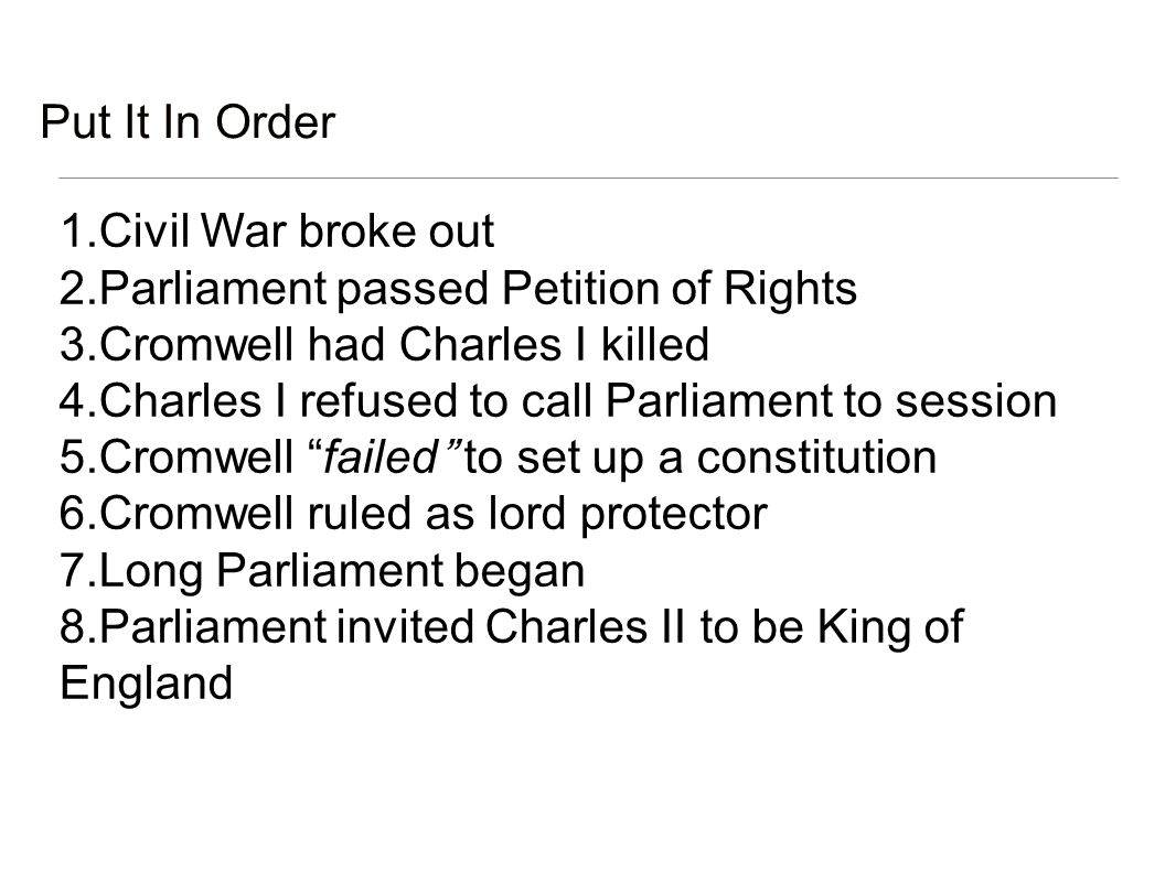 Parliament passed Petition of Rights Cromwell had Charles I killed