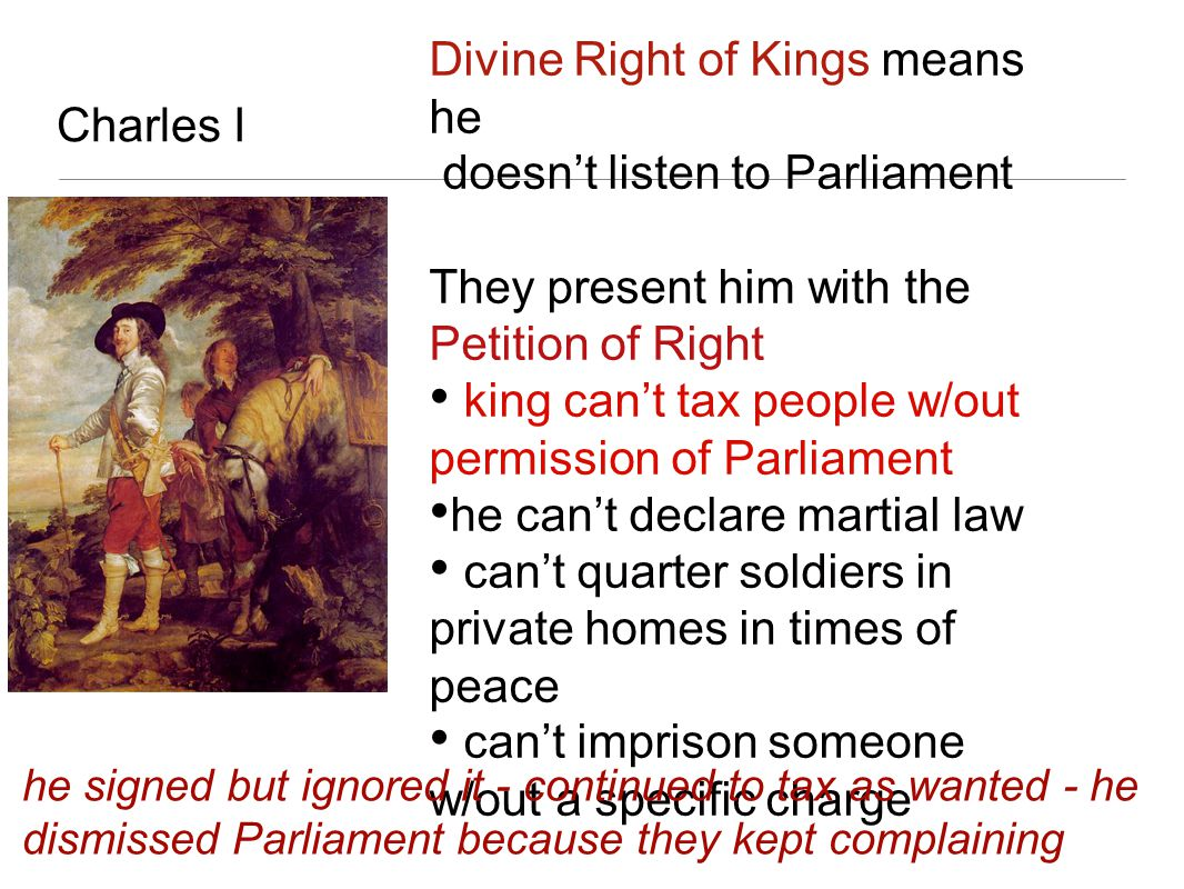 Divine Right of Kings means he doesn't listen to Parliament