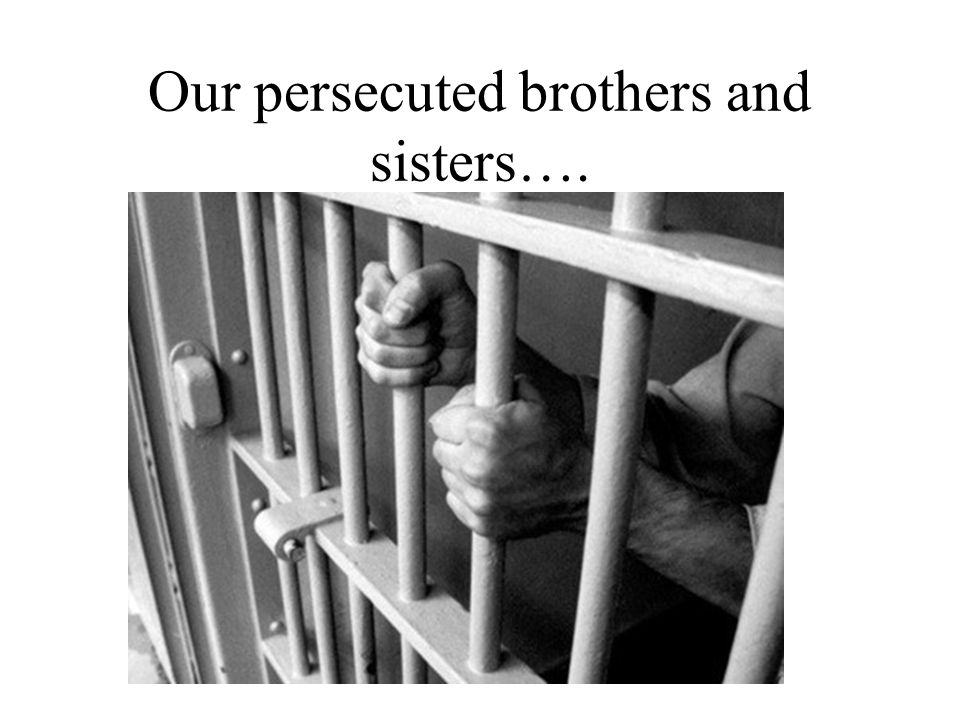 Our persecuted brothers and sisters….