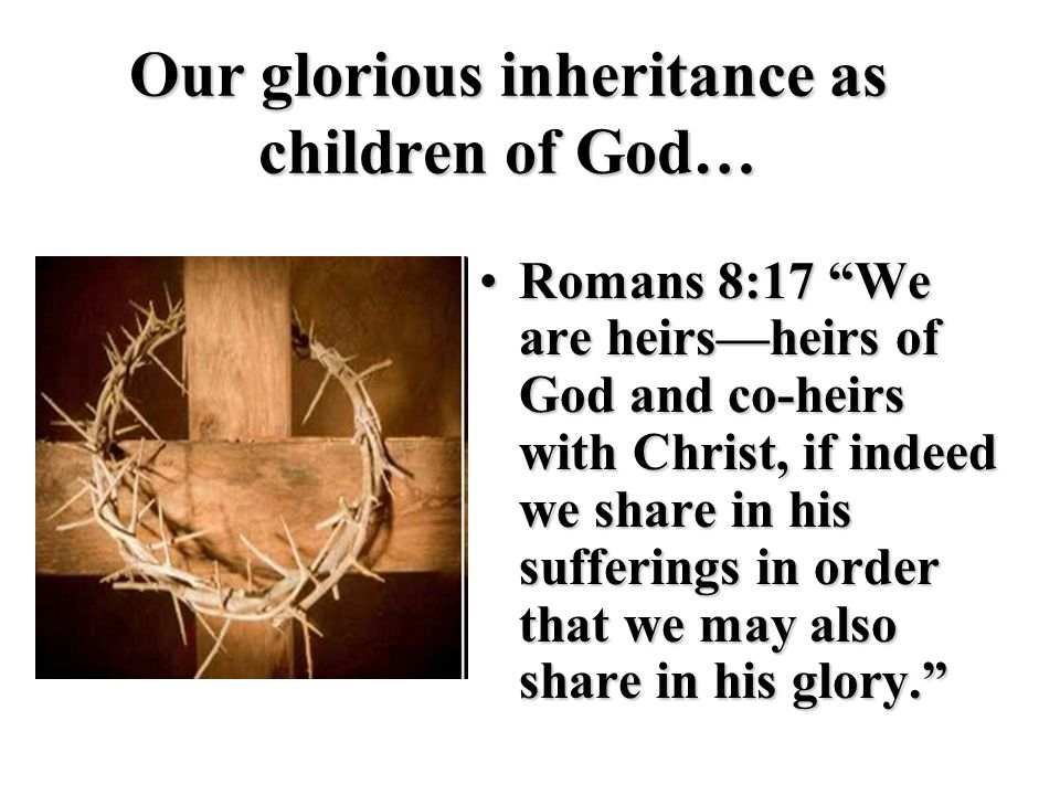 Our glorious inheritance as children of God…
