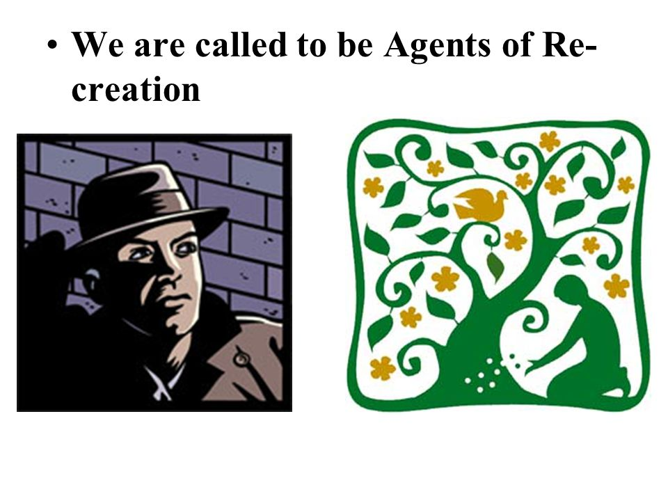 We are called to be Agents of Re-creation