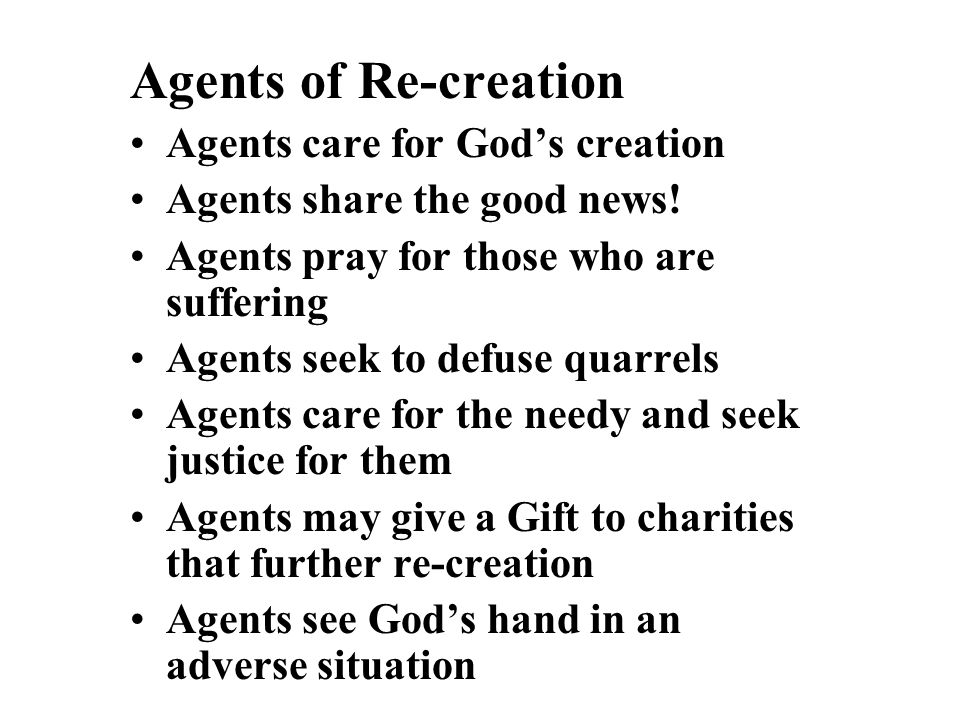 Agents of Re-creation Agents care for God's creation