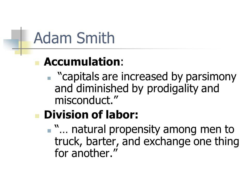 Adam Smith Accumulation: Division of labor: