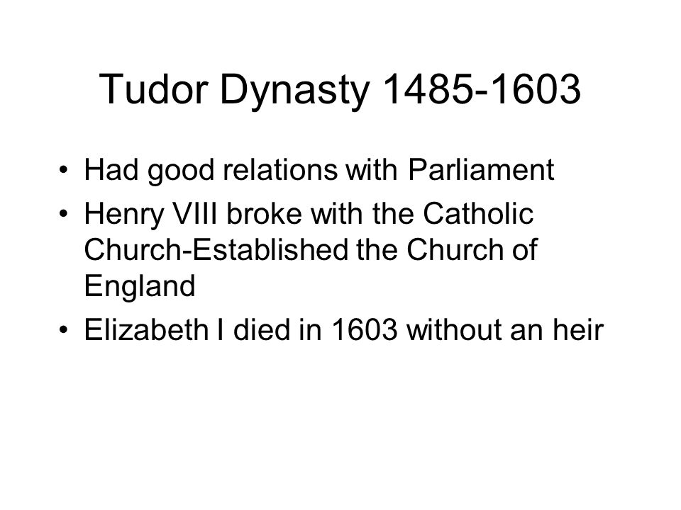 Tudor Dynasty 1485-1603 Had good relations with Parliament