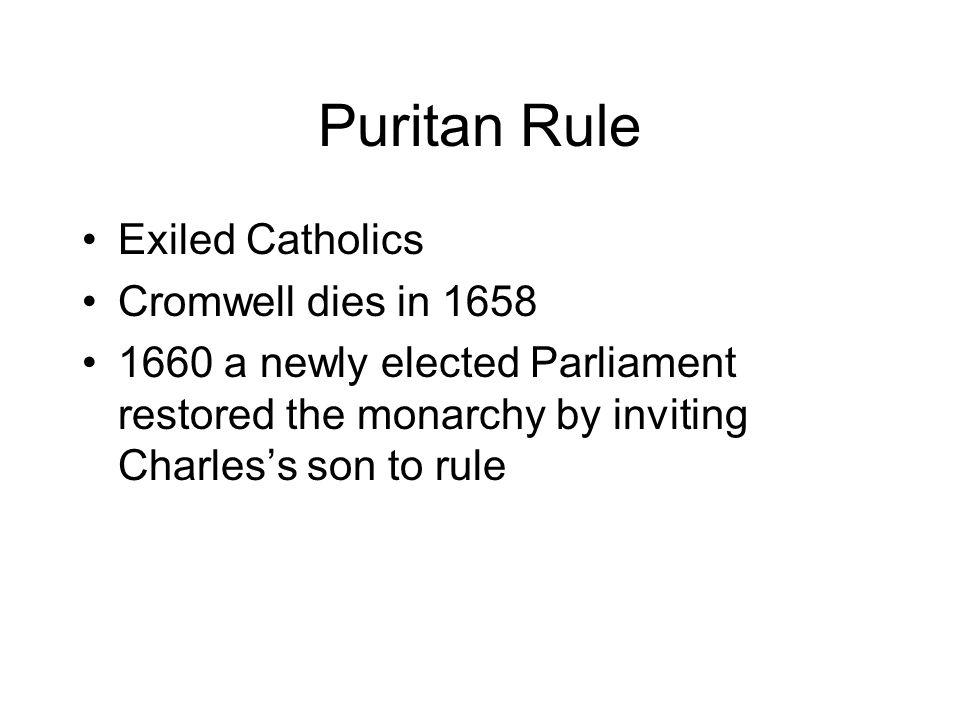 Puritan Rule Exiled Catholics Cromwell dies in 1658
