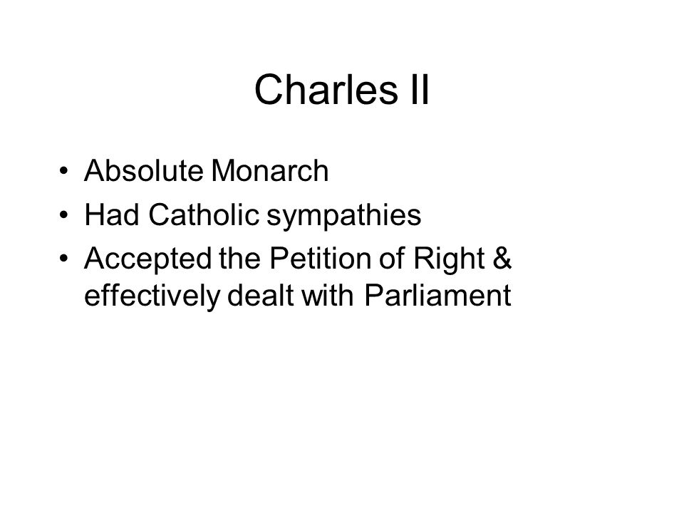 Charles II Absolute Monarch Had Catholic sympathies