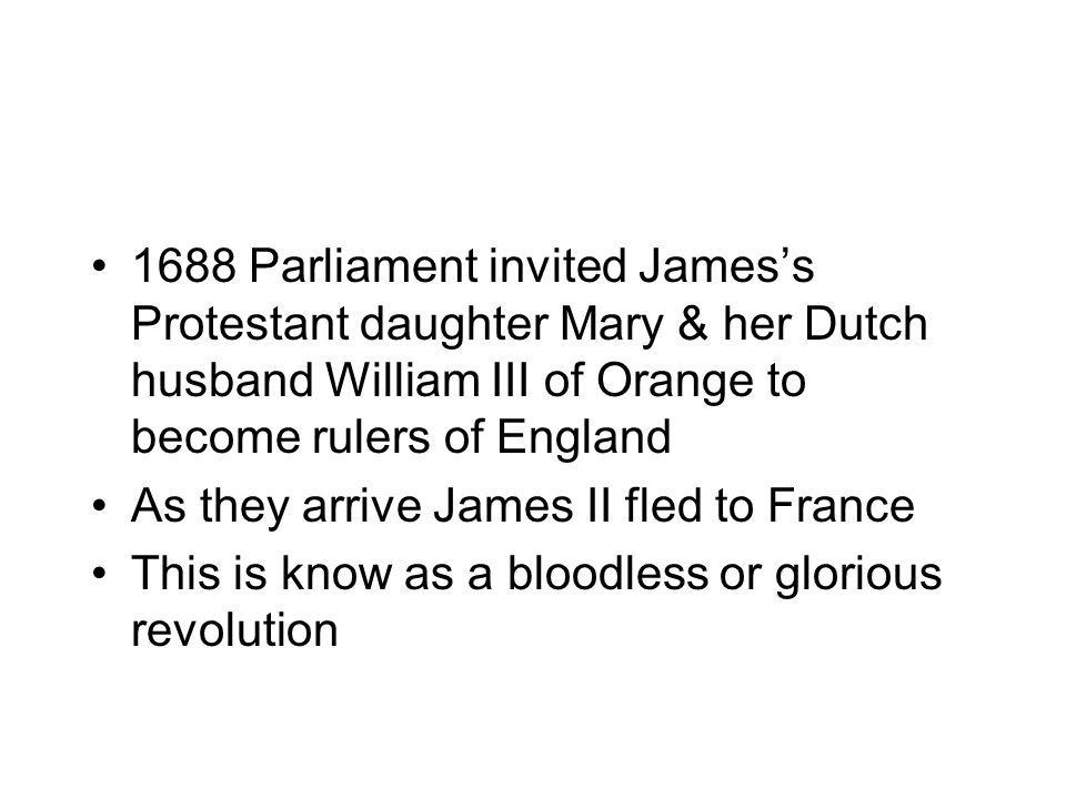 1688 Parliament invited James's Protestant daughter Mary & her Dutch husband William III of Orange to become rulers of England