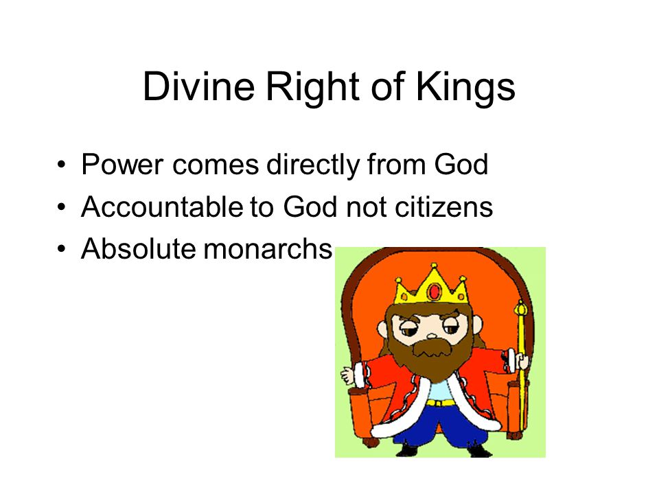 Divine Right of Kings Power comes directly from God