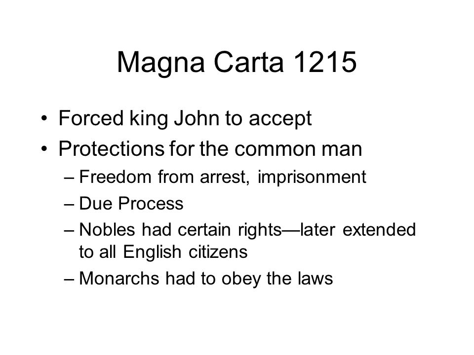 Magna Carta 1215 Forced king John to accept