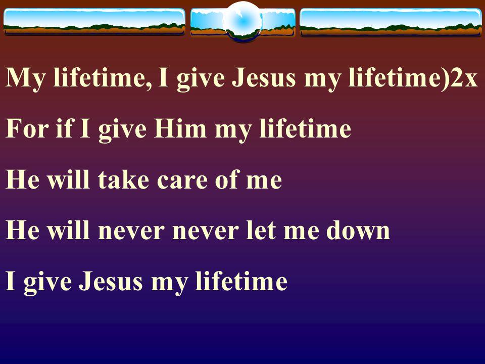My lifetime, I give Jesus my lifetime)2x