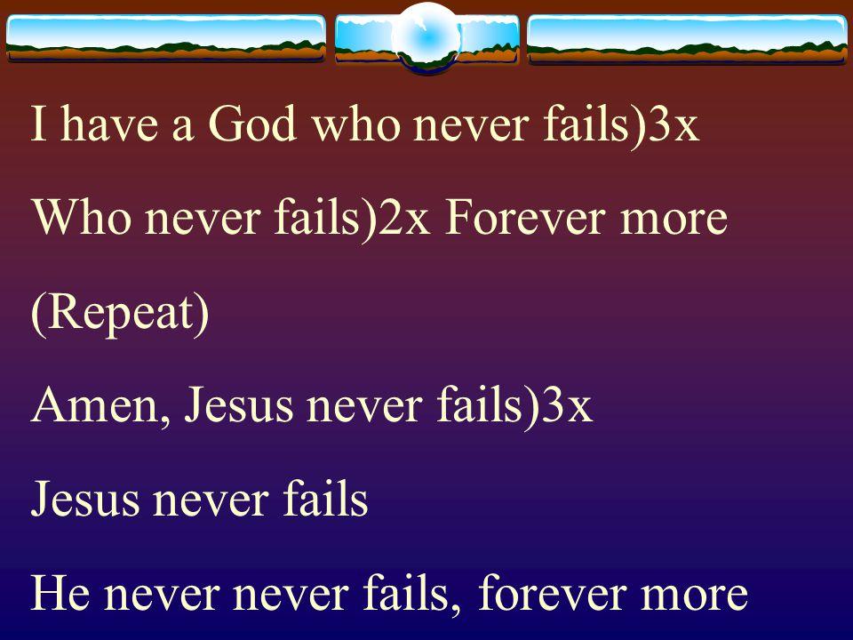 I have a God who never fails)3x