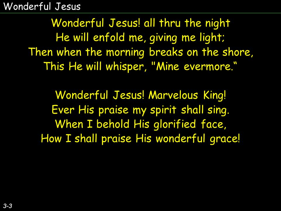 Wonderful Jesus! all thru the night