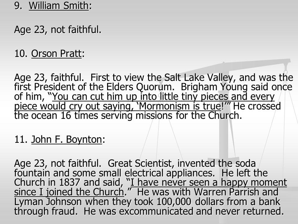 Age 23, not faithful. 10. Orson Pratt: