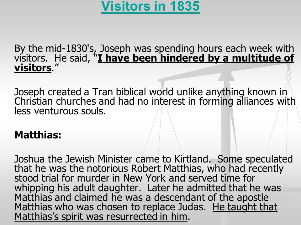 Visitors in 1835 By the mid-1830 s, Joseph was spending hours each week with visitors. He said, I have been hindered by a multitude of visitors.