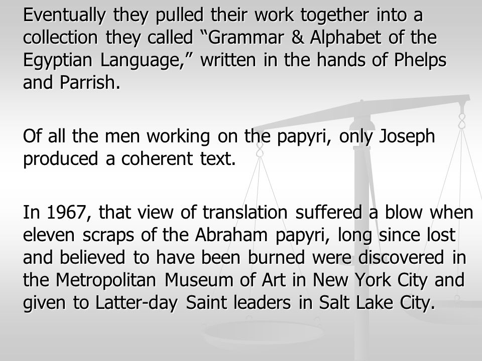 Eventually they pulled their work together into a collection they called Grammar & Alphabet of the Egyptian Language, written in the hands of Phelps and Parrish.