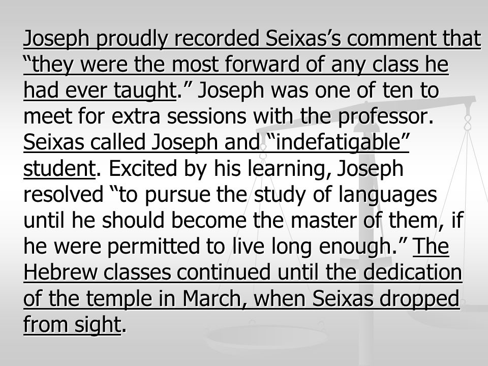 Joseph proudly recorded Seixas's comment that they were the most forward of any class he had ever taught. Joseph was one of ten to meet for extra sessions with the professor.