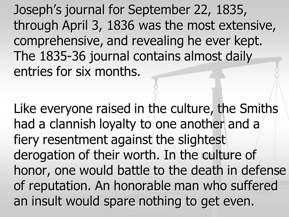Joseph's journal for September 22, 1835, through April 3, 1836 was the most extensive, comprehensive, and revealing he ever kept. The 1835-36 journal contains almost daily entries for six months.