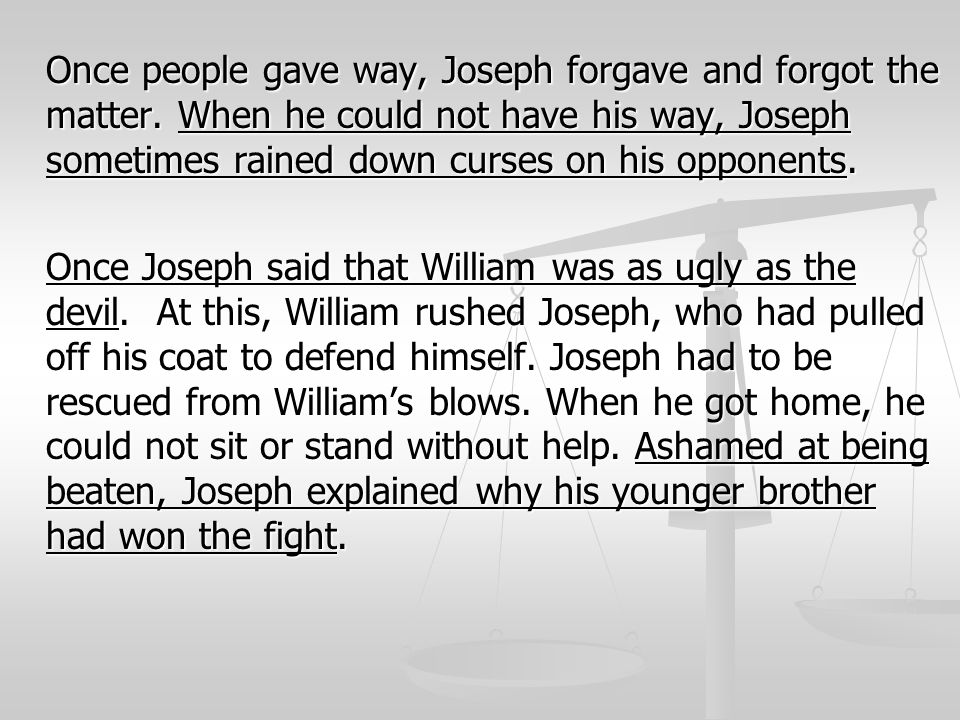 Once people gave way, Joseph forgave and forgot the matter