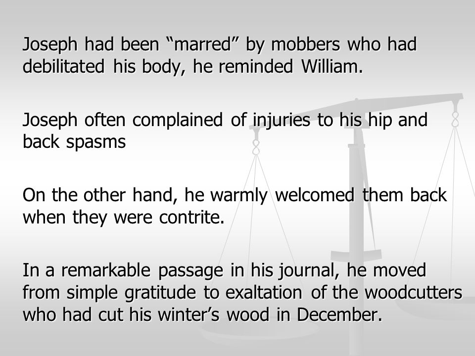 Joseph had been marred by mobbers who had debilitated his body, he reminded William.