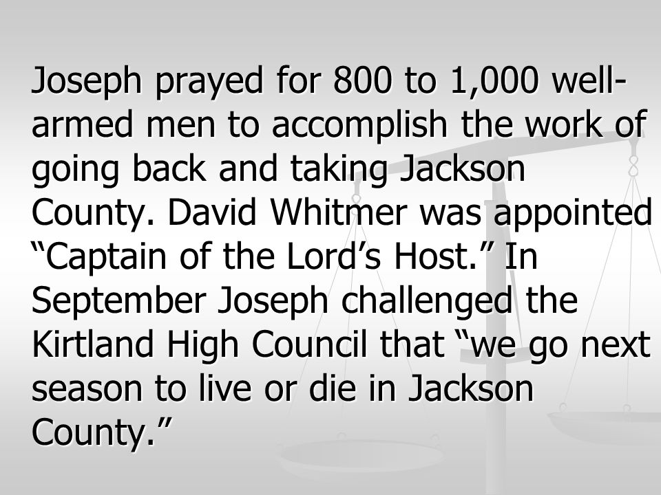 Joseph prayed for 800 to 1,000 well-armed men to accomplish the work of going back and taking Jackson County.