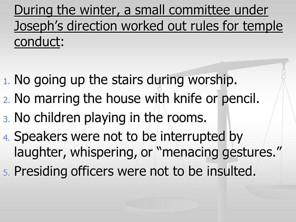 During the winter, a small committee under Joseph's direction worked out rules for temple conduct: