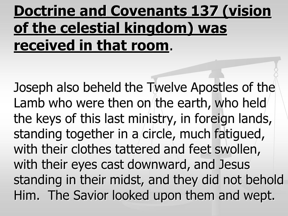 Doctrine and Covenants 137 (vision of the celestial kingdom) was received in that room.