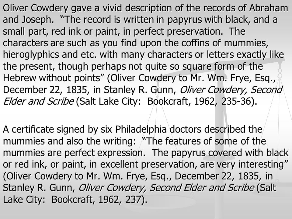 Oliver Cowdery gave a vivid description of the records of Abraham and Joseph.