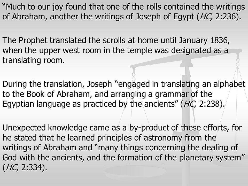 Much to our joy found that one of the rolls contained the writings of Abraham, another the writings of Joseph of Egypt (HC, 2:236).