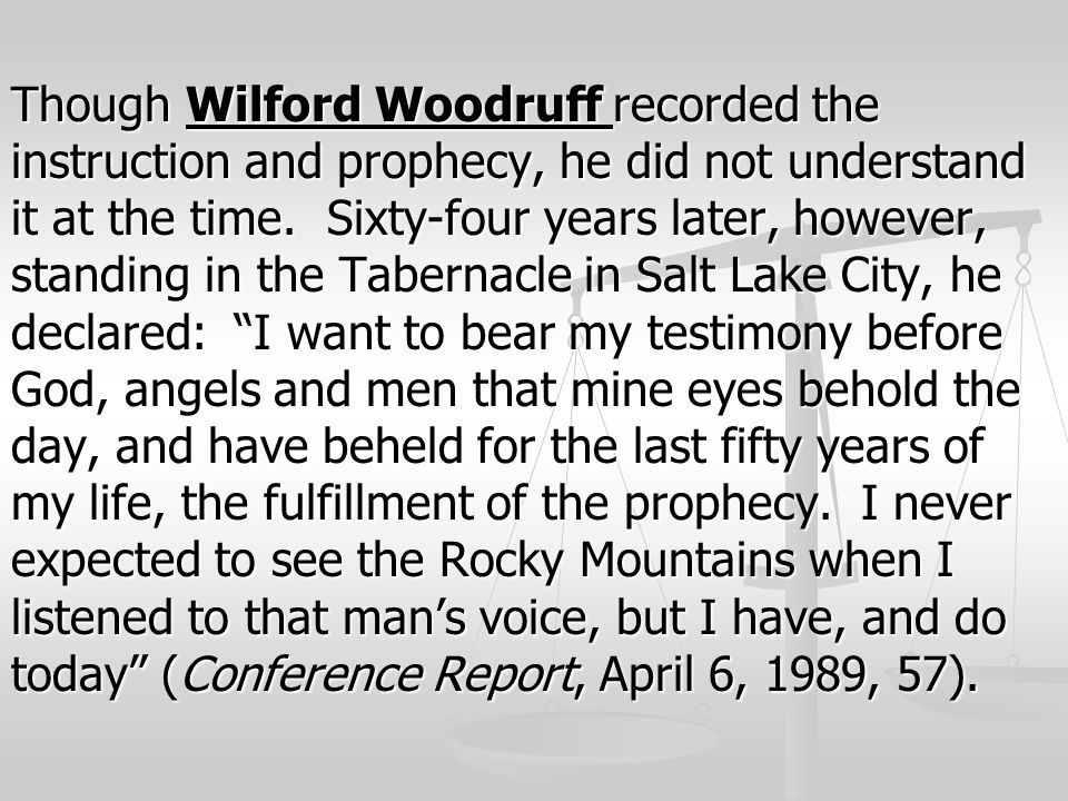 Though Wilford Woodruff recorded the instruction and prophecy, he did not understand it at the time.