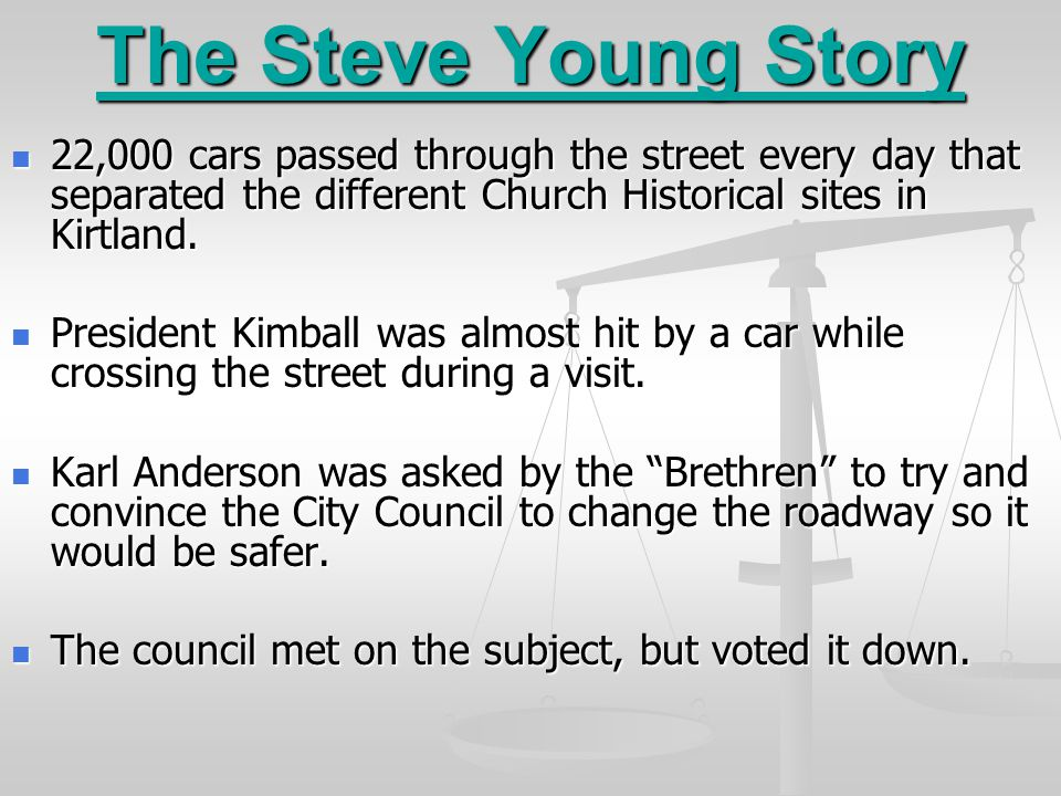 The Steve Young Story 22,000 cars passed through the street every day that separated the different Church Historical sites in Kirtland.
