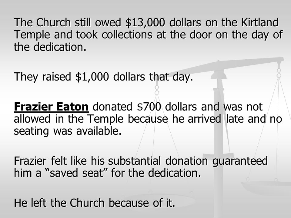 The Church still owed $13,000 dollars on the Kirtland Temple and took collections at the door on the day of the dedication.