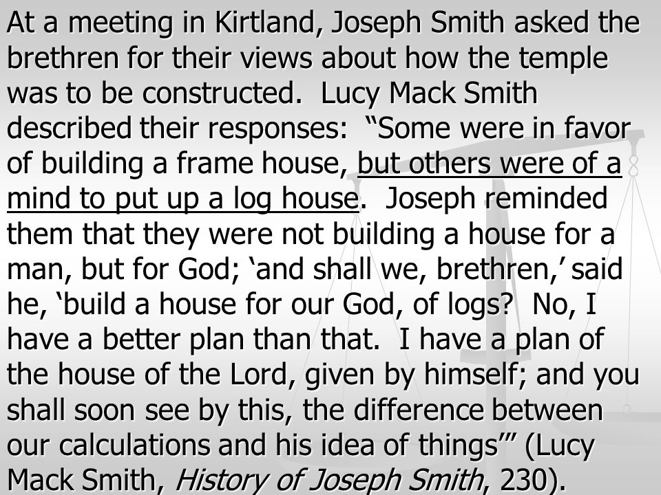 At a meeting in Kirtland, Joseph Smith asked the brethren for their views about how the temple was to be constructed.