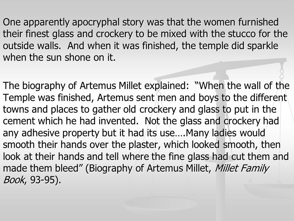 One apparently apocryphal story was that the women furnished their finest glass and crockery to be mixed with the stucco for the outside walls.