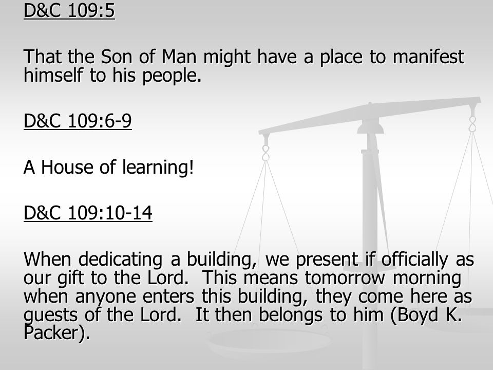 D&C 109:5 That the Son of Man might have a place to manifest himself to his people. D&C 109:6-9. A House of learning!