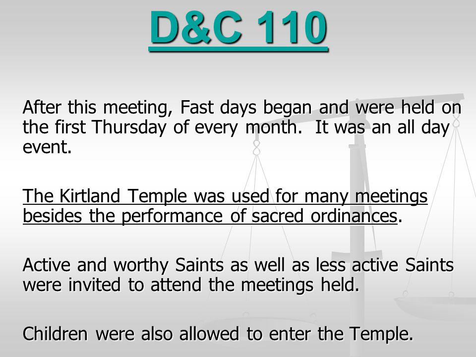 D&C 110 After this meeting, Fast days began and were held on the first Thursday of every month. It was an all day event.