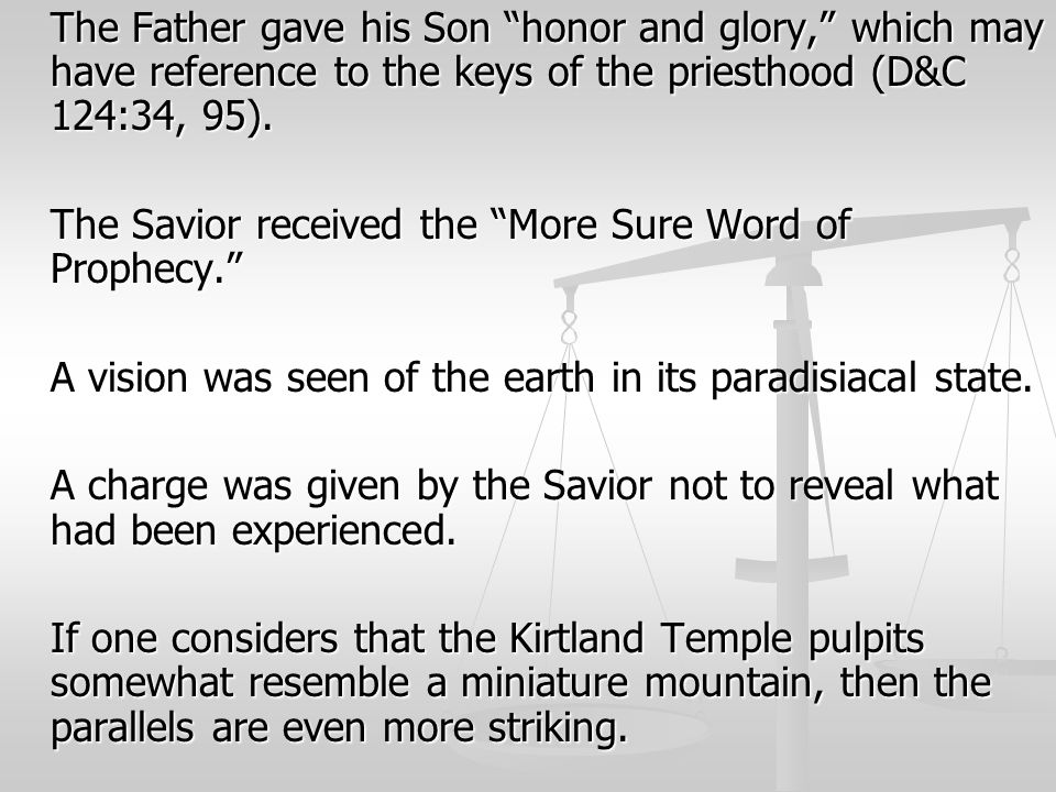 The Father gave his Son honor and glory, which may have reference to the keys of the priesthood (D&C 124:34, 95).