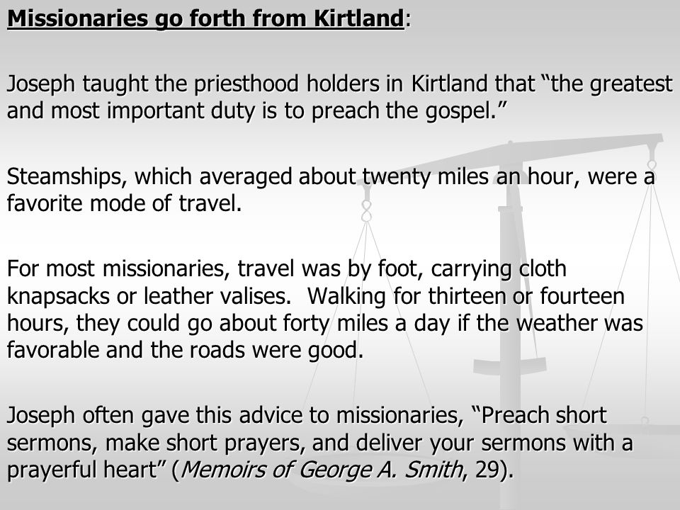 Missionaries go forth from Kirtland: Joseph taught the priesthood holders in Kirtland that the greatest and most important duty is to preach the gospel. Steamships, which averaged about twenty miles an hour, were a favorite mode of travel.
