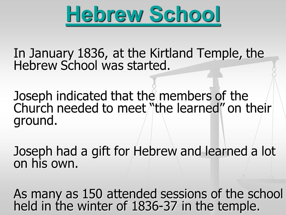 Hebrew School In January 1836, at the Kirtland Temple, the Hebrew School was started.