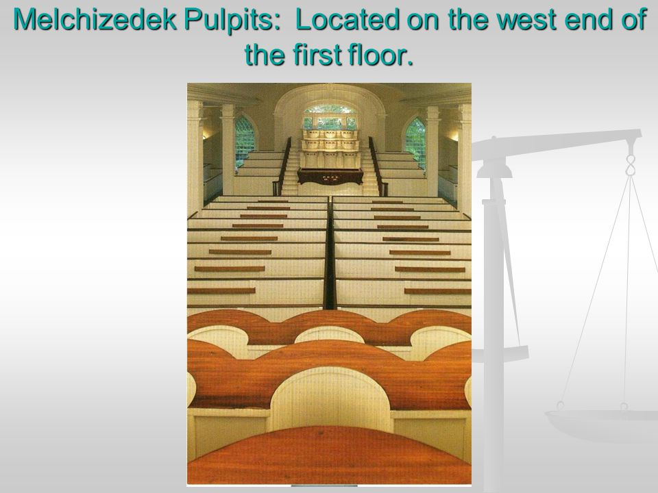 Melchizedek Pulpits: Located on the west end of the first floor.