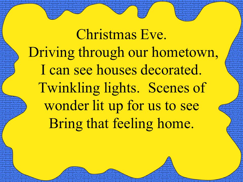 Christmas Eve. Driving through our hometown, I can see houses decorated.