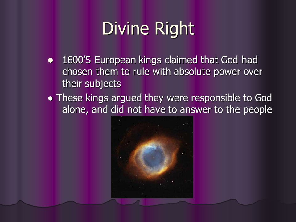 Divine Right 1600'S European kings claimed that God had chosen them to rule with absolute power over their subjects.