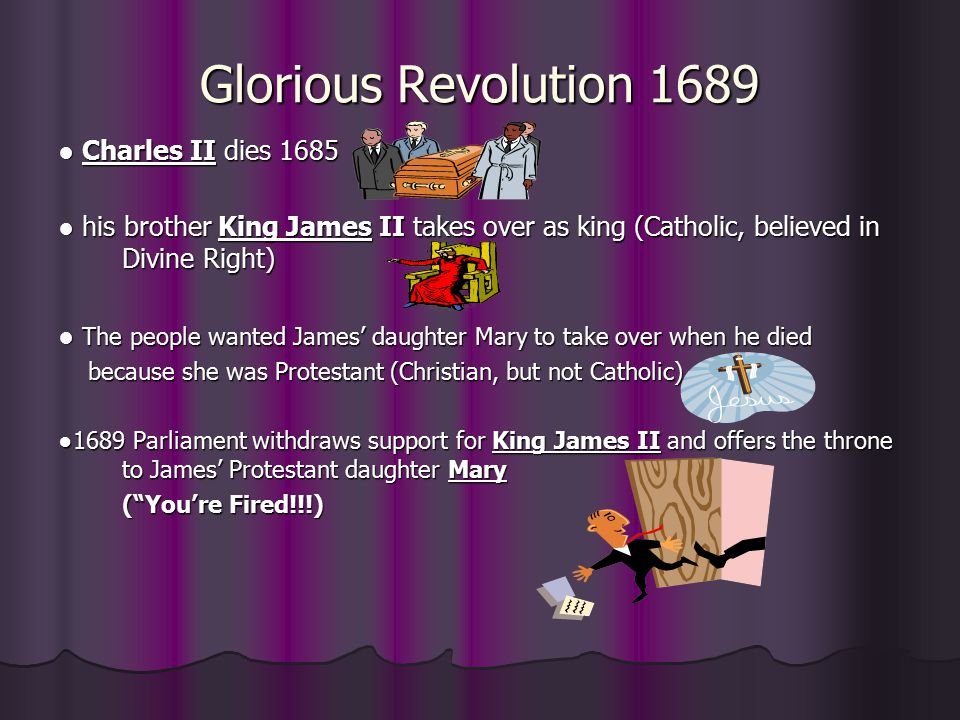 Glorious Revolution 1689 ● Charles II dies 1685