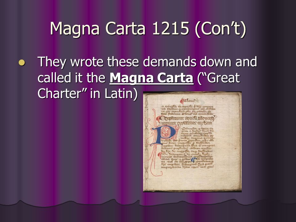 Magna Carta 1215 (Con't) They wrote these demands down and called it the Magna Carta ( Great Charter in Latin)