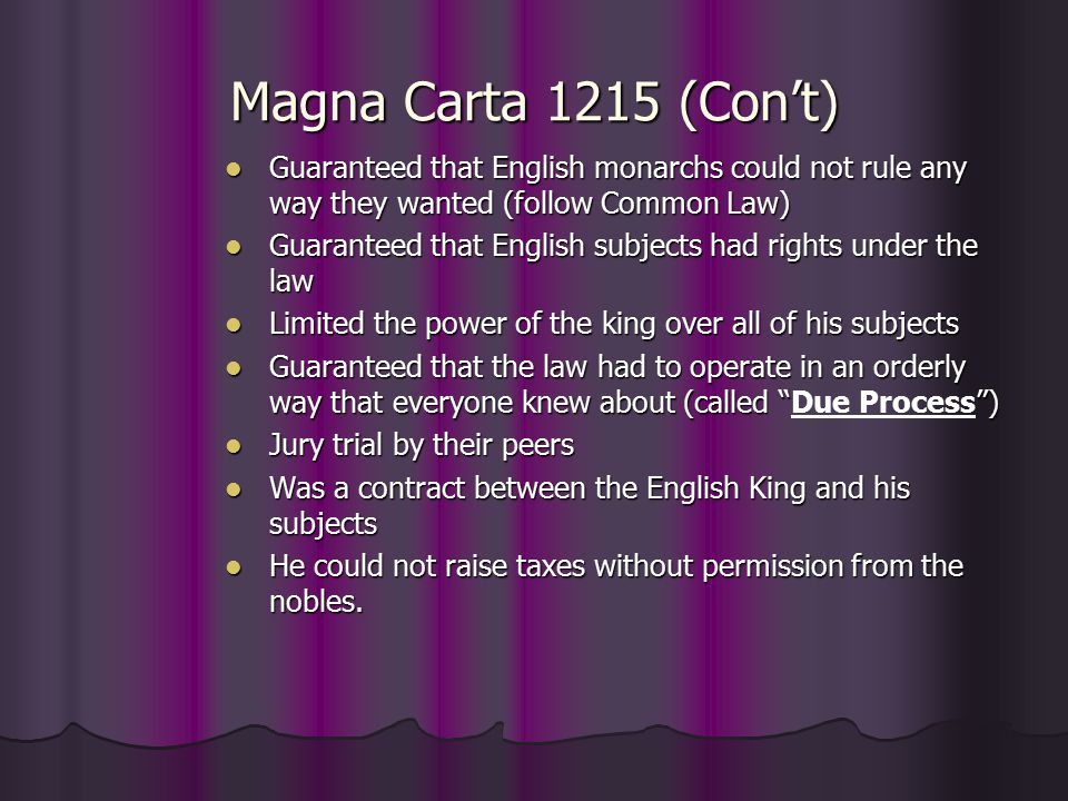Magna Carta 1215 (Con't) Guaranteed that English monarchs could not rule any way they wanted (follow Common Law)
