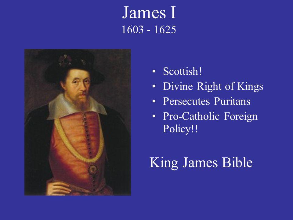 James I 1603 - 1625 King James Bible Scottish! Divine Right of Kings