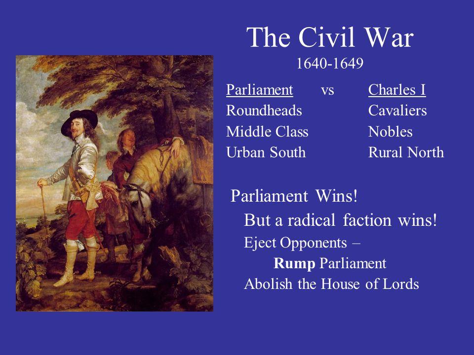 The Civil War 1640-1649 Parliament Wins! But a radical faction wins!
