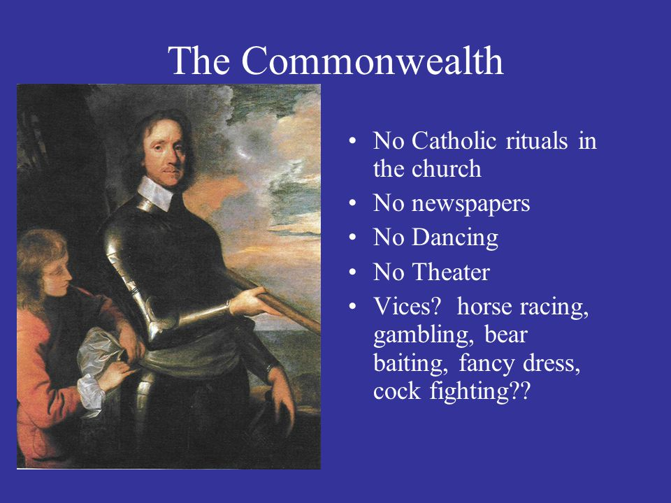 The Commonwealth No Catholic rituals in the church No newspapers