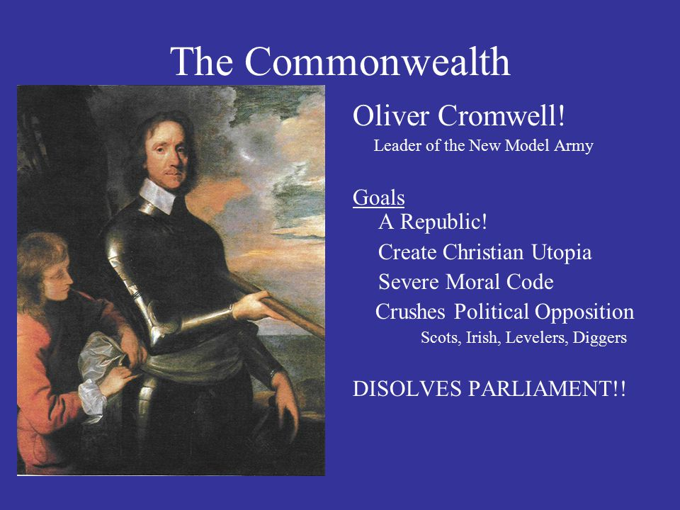 The Commonwealth Oliver Cromwell! Goals A Republic!